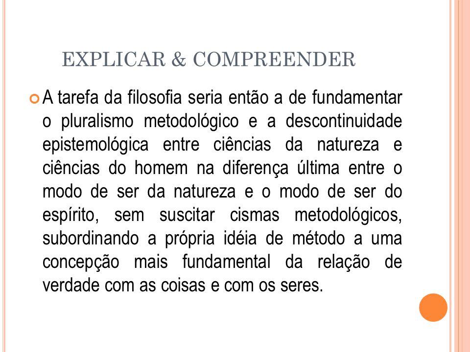 EXPLICAR & COMPREENDER A tarefa da filosofia seria então a de fundamentar o pluralismo metodológico e a descontinuidade epistemológica entre ciências