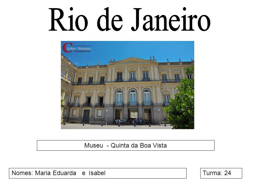 Museu - Quinta da Boa Vista Nomes: Maria Eduarda e IsabelTurma: 24