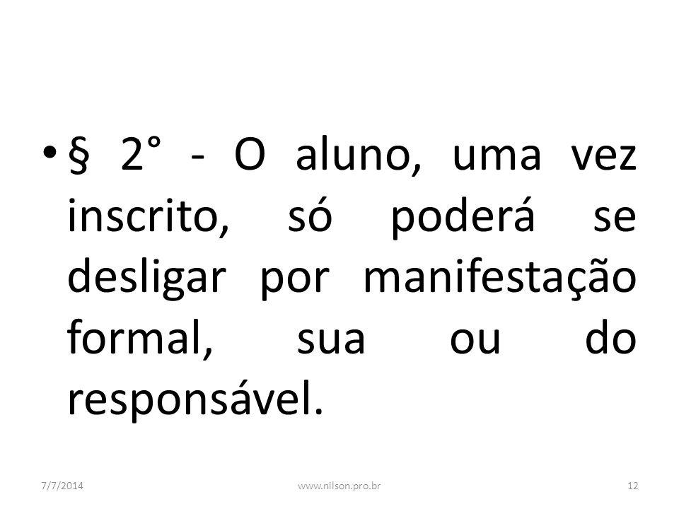 § 2° - O aluno, uma vez inscrito, só poderá se desligar por manifestação formal, sua ou do responsável.