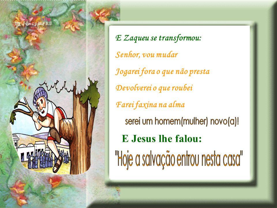 Tenhamos a coragem de Zaqueu Desçamos da árvore Recebamos Jesus em nossa casa Ele não fará cobranças ELE RESTAURA.
