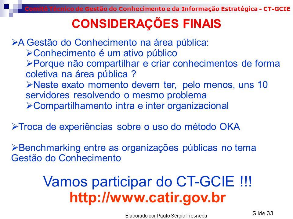 Comitê Técnico de Gestão do Conhecimento e da Informação Estratégica - CT-GCIE CONSIDERAÇÕES FINAIS  A Gestão do Conhecimento na área pública:  Conh