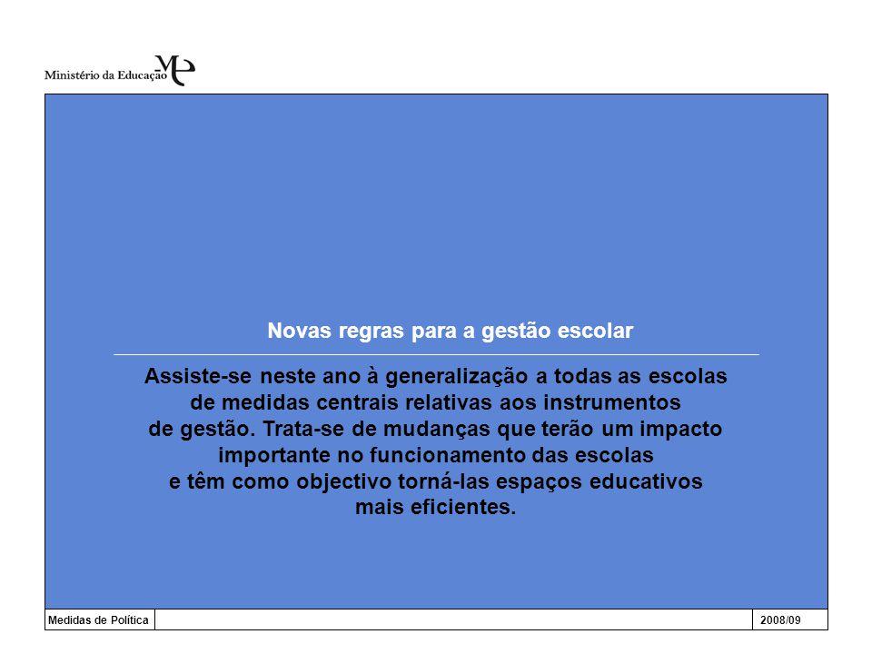 Novas regras para a gestão escolar Medidas de Política2008/09 Assiste-se neste ano à generalização a todas as escolas de medidas centrais relativas aos instrumentos de gestão.