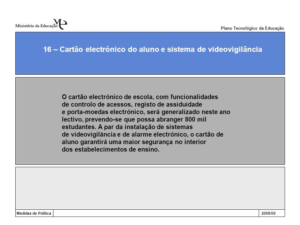 Medidas de Política2008/09 16 – Cartão electrónico do aluno e sistema de videovigilância O cartão electrónico de escola, com funcionalidades de contro