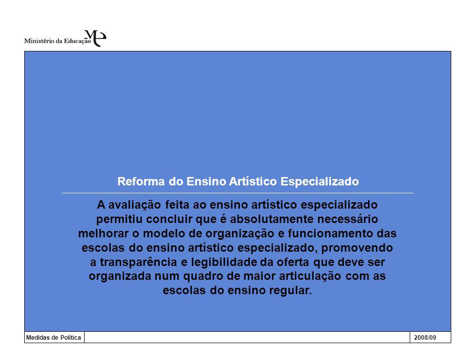 Reforma do Ensino Artístico Especializado Medidas de Política2008/09 A avaliação feita ao ensino artístico especializado permitiu concluir que é absol