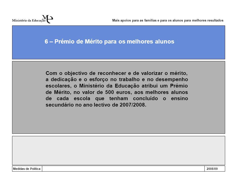 Medidas de Política2008/09 6 – Prémio de Mérito para os melhores alunos Mais apoios para as famílias e para os alunos para melhores resultados Com o o