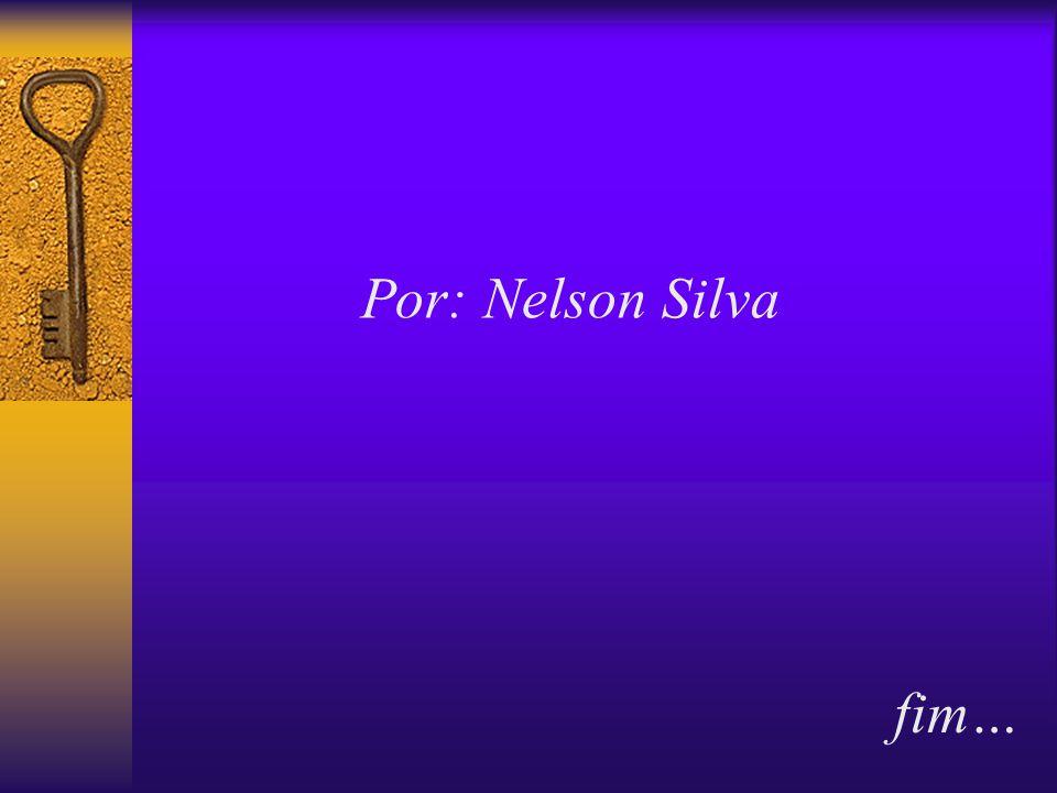 fim… Por: Nelson Silva