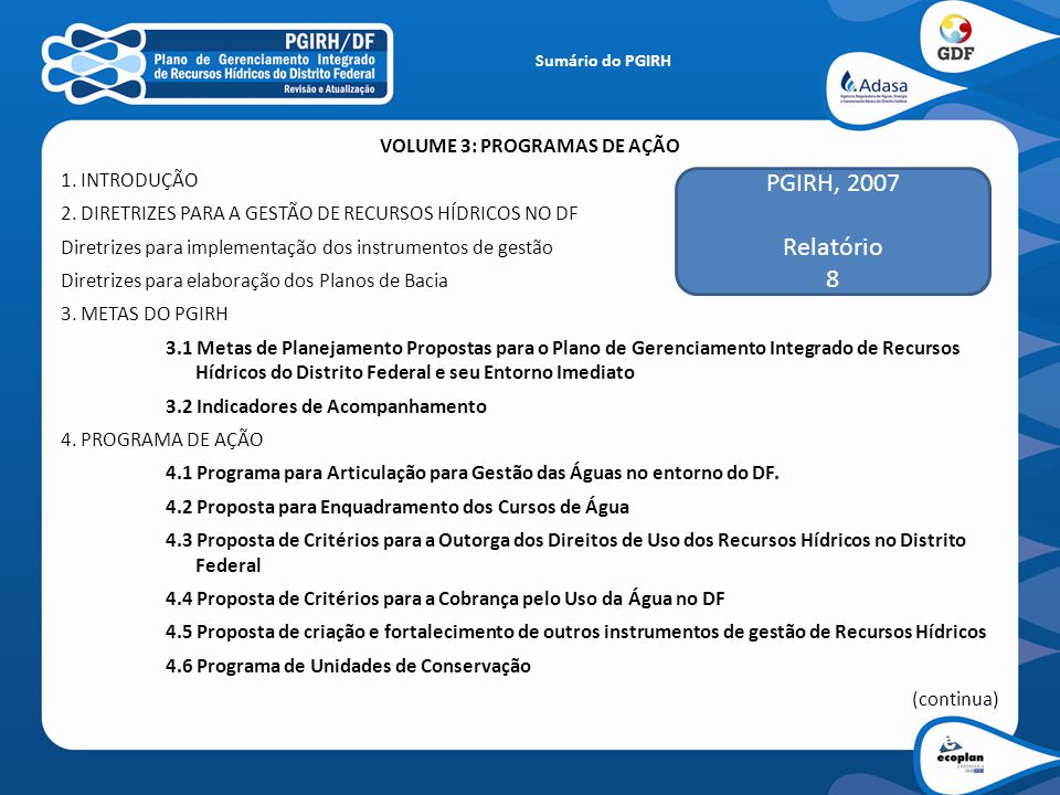 VOLUME 3: PROGRAMAS DE AÇÃO 1. INTRODUÇÃO 2. DIRETRIZES PARA A GESTÃO DE RECURSOS HÍDRICOS NO DF Diretrizes para implementação dos instrumentos de ges