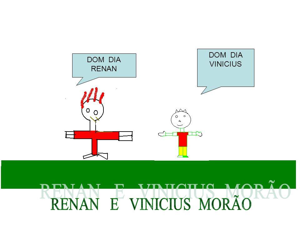DOM DIA RENAN DOM DIA VINICIUS