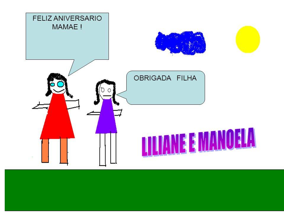 FELIZ ANIVERSARIO MAMAE ! OBRIGADA FILHA