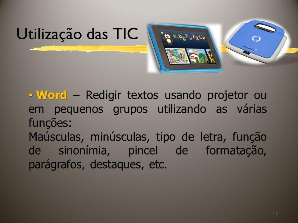 Utilização das TIC 15 Word Word – Redigir textos usando projetor ou em pequenos grupos utilizando as várias funções: Maúsculas, minúsculas, tipo de le