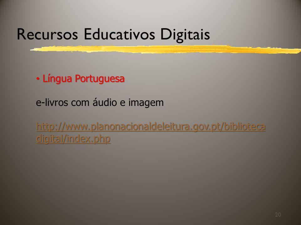 Recursos Educativos Digitais 20 Língua Portuguesa Língua Portuguesa e-livros com áudio e imagem http://www.planonacionaldeleitura.gov.pt/biblioteca di