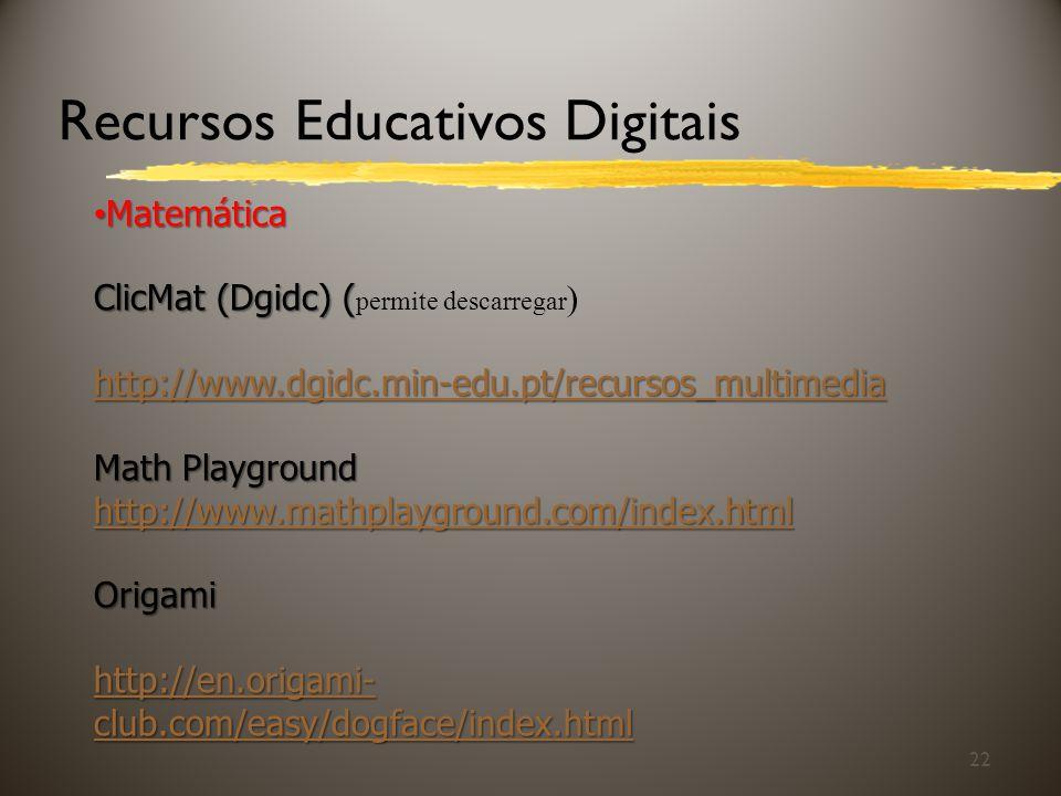 Recursos Educativos Digitais 22 Matemática Matemática ClicMat (Dgidc) ( ClicMat (Dgidc) ( permite descarregar ) http://www.dgidc.min-edu.pt/recursos_m