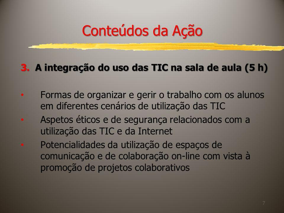 7 Conteúdos da Ação 3. A integração do uso das TIC na sala de aula (5 h) Formas de organizar e gerir o trabalho com os alunos em diferentes cenários d