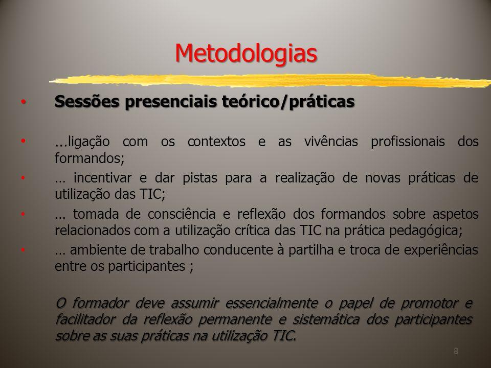 8 Metodologias Sessões presenciais teórico/práticas Sessões presenciais teórico/práticas … ligação com os contextos e as vivências profissionais dos f