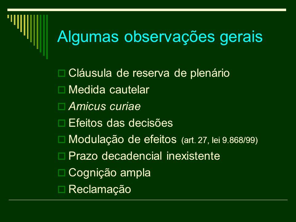 Algumas observações gerais  Cláusula de reserva de plenário  Medida cautelar  Amicus curiae  Efeitos das decisões  Modulação de efeitos (art. 27,