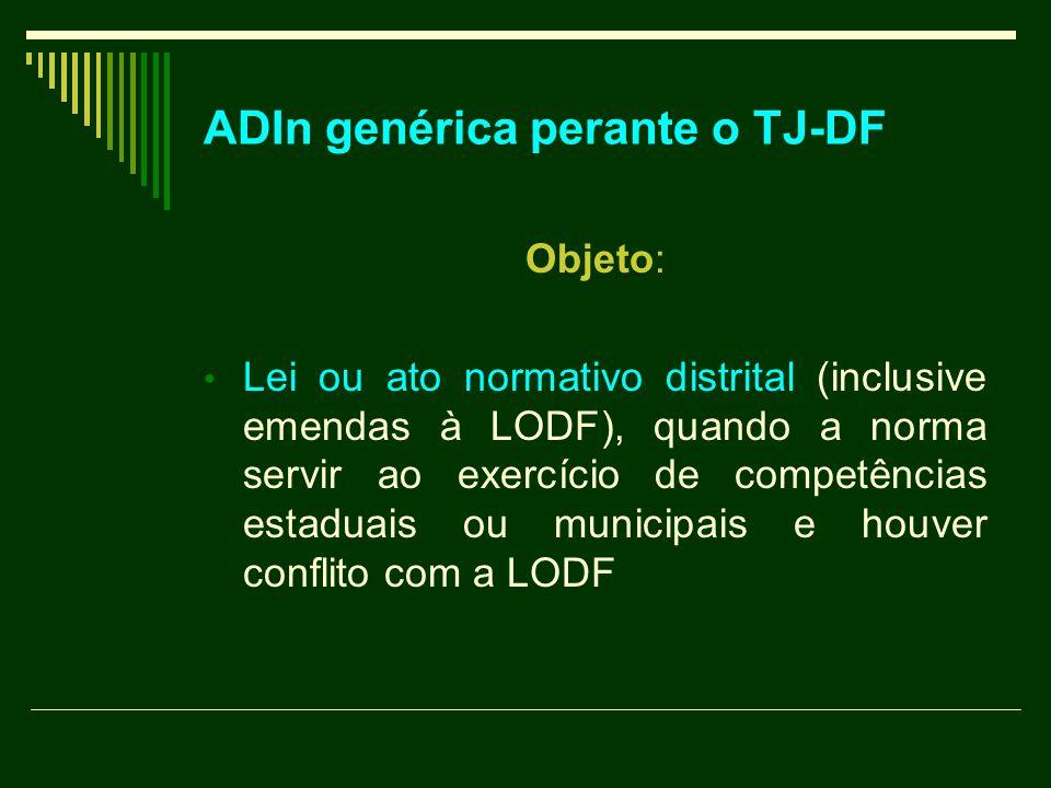 ADIn genérica perante o TJ-DF Objeto: Lei ou ato normativo distrital (inclusive emendas à LODF), quando a norma servir ao exercício de competências es