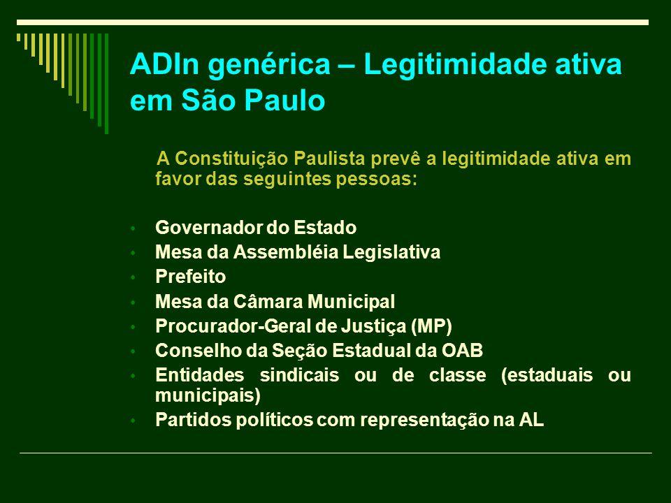 ADIn genérica – Legitimidade ativa em São Paulo A Constituição Paulista prevê a legitimidade ativa em favor das seguintes pessoas: Governador do Estad