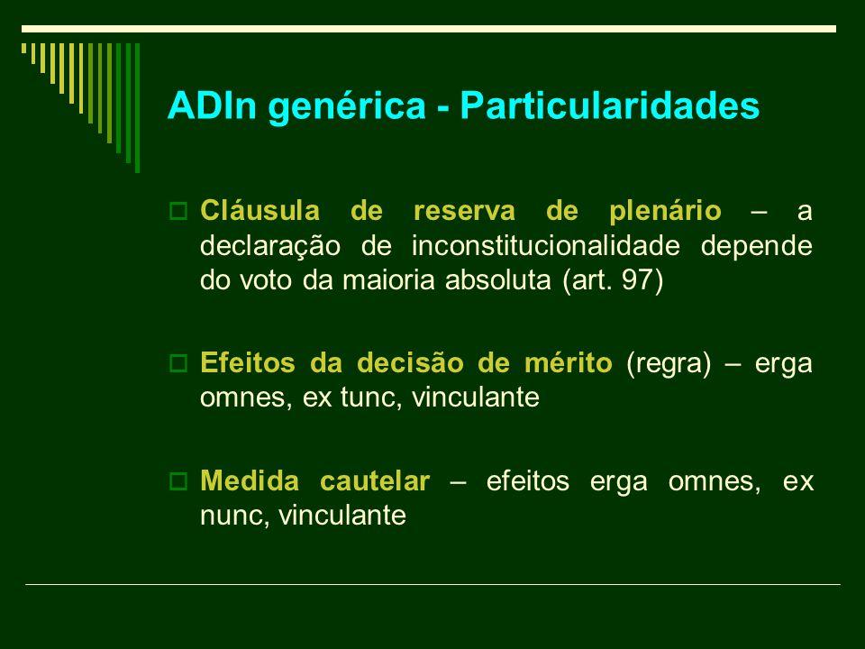ADIn genérica - Particularidades  Cláusula de reserva de plenário – a declaração de inconstitucionalidade depende do voto da maioria absoluta (art. 9