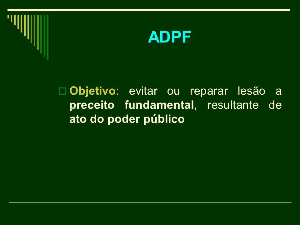 ADPF OObjetivo: evitar ou reparar lesão a preceito fundamental, resultante de ato do poder público