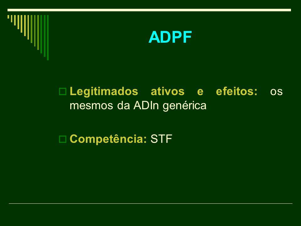 Legitimados ativos e efeitos: os mesmos da ADIn genérica  Competência: STF