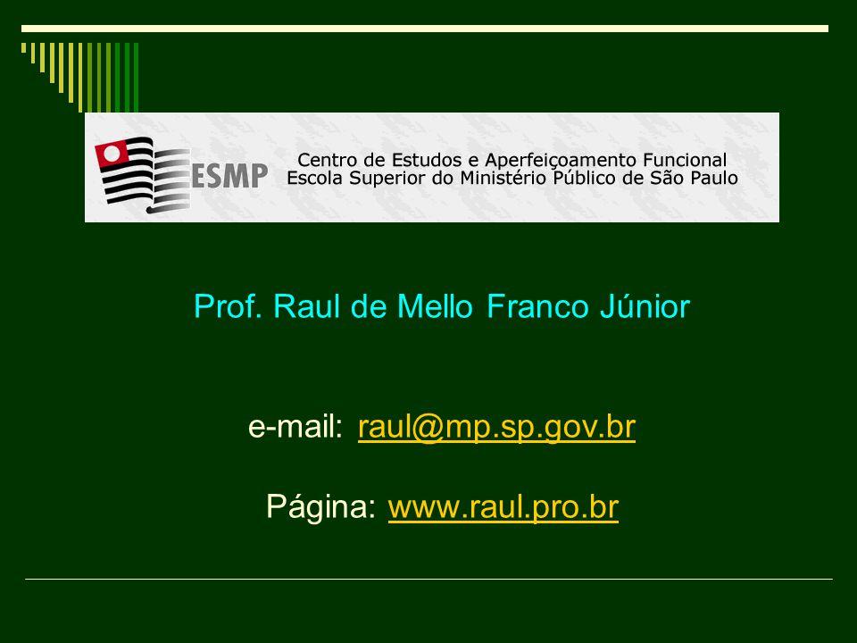 Prof. Raul de Mello Franco Júnior e-mail: raul@mp.sp.gov.br Página: www.raul.pro.brraul@mp.sp.gov.brwww.raul.pro.br