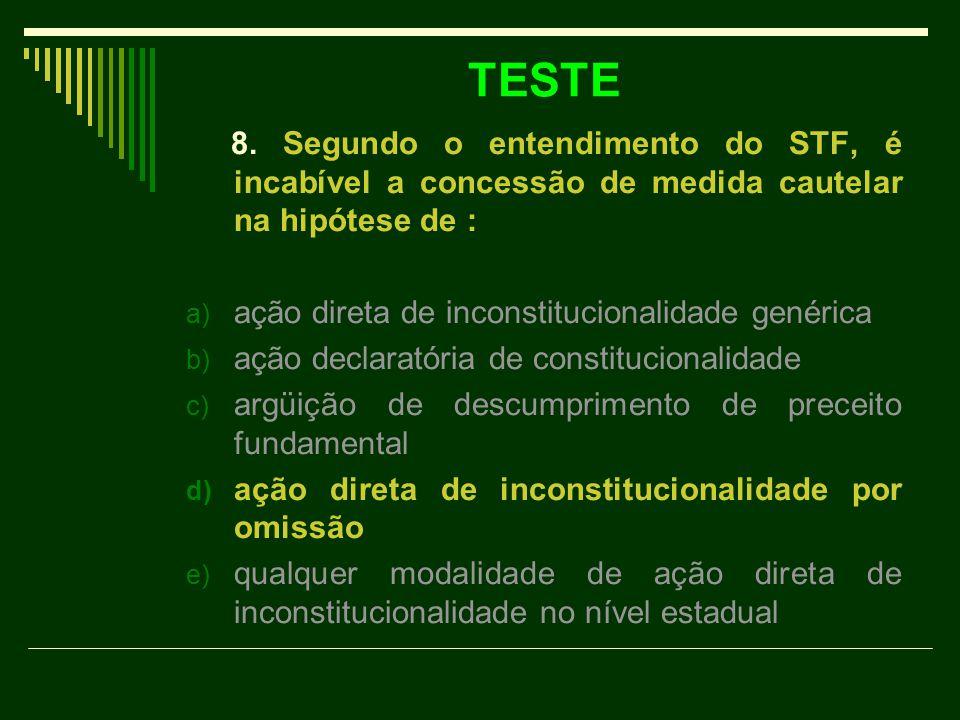 TESTE 8. Segundo o entendimento do STF, é incabível a concessão de medida cautelar na hipótese de : a) ação direta de inconstitucionalidade genérica b