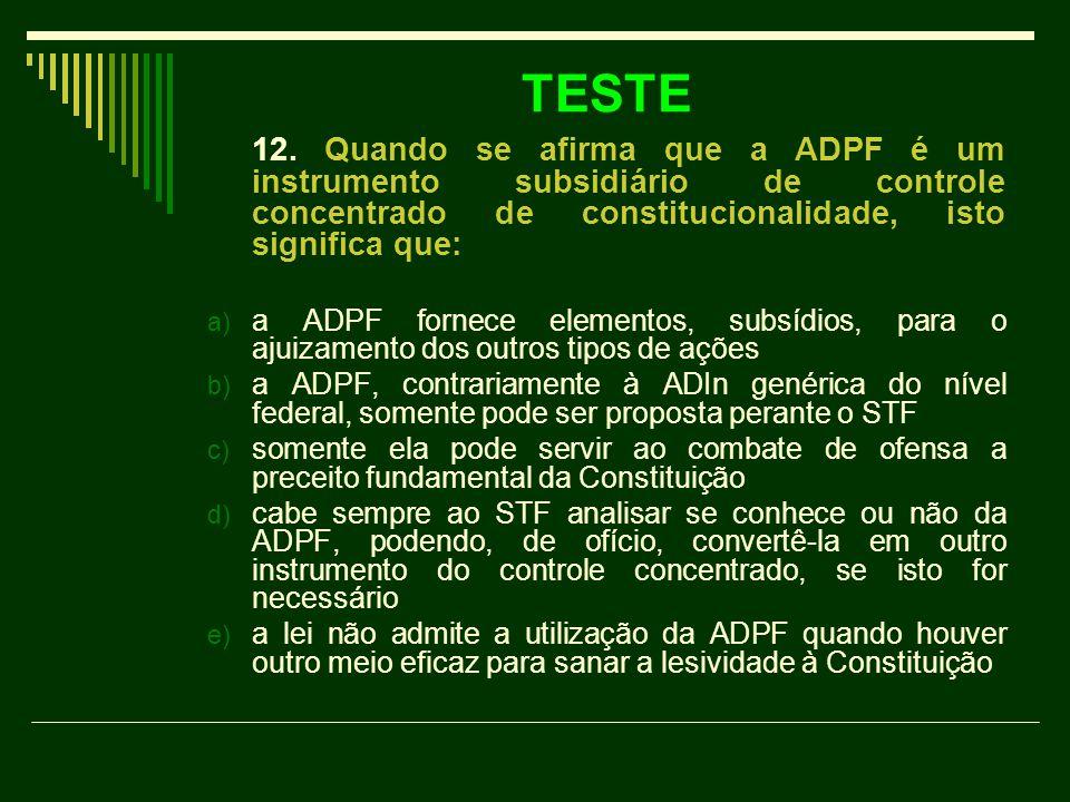 TESTE 12. Quando se afirma que a ADPF é um instrumento subsidiário de controle concentrado de constitucionalidade, isto significa que: a) a ADPF forne