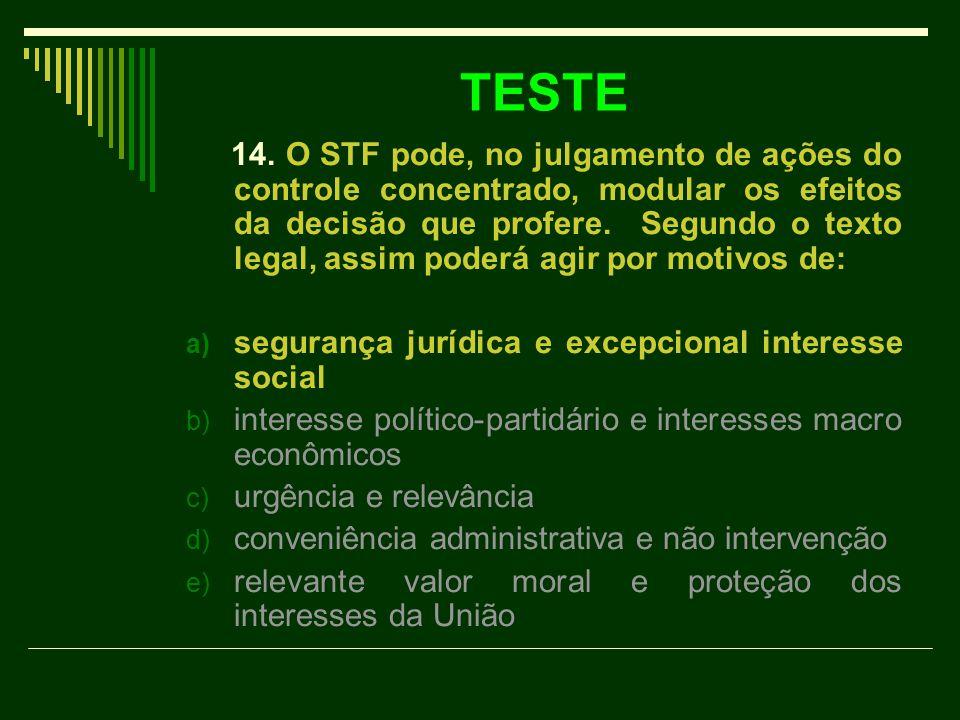 TESTE 14. O STF pode, no julgamento de ações do controle concentrado, modular os efeitos da decisão que profere. Segundo o texto legal, assim poderá a
