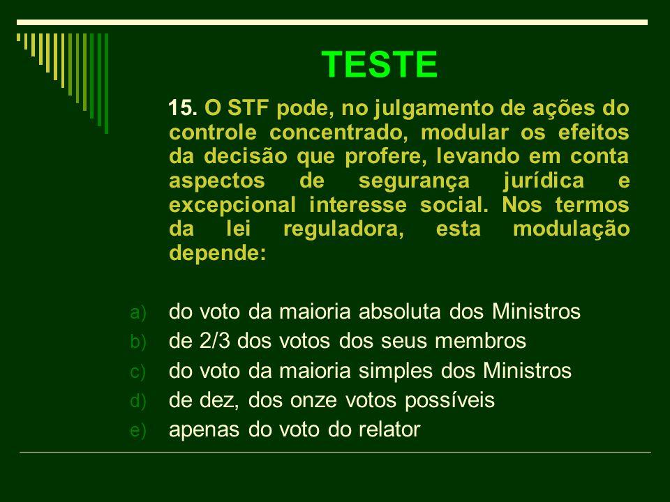 TESTE 15. O STF pode, no julgamento de ações do controle concentrado, modular os efeitos da decisão que profere, levando em conta aspectos de seguranç