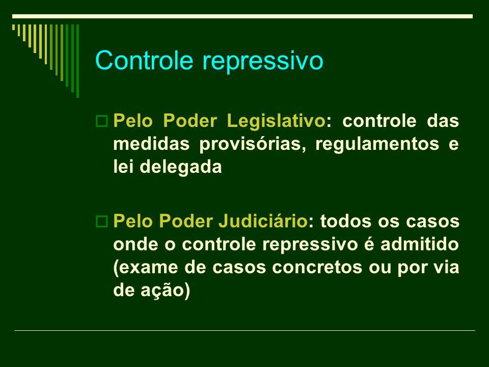 Controle repressivo  Pelo Poder Legislativo: controle das medidas provisórias, regulamentos e lei delegada  Pelo Poder Judiciário: todos os casos on