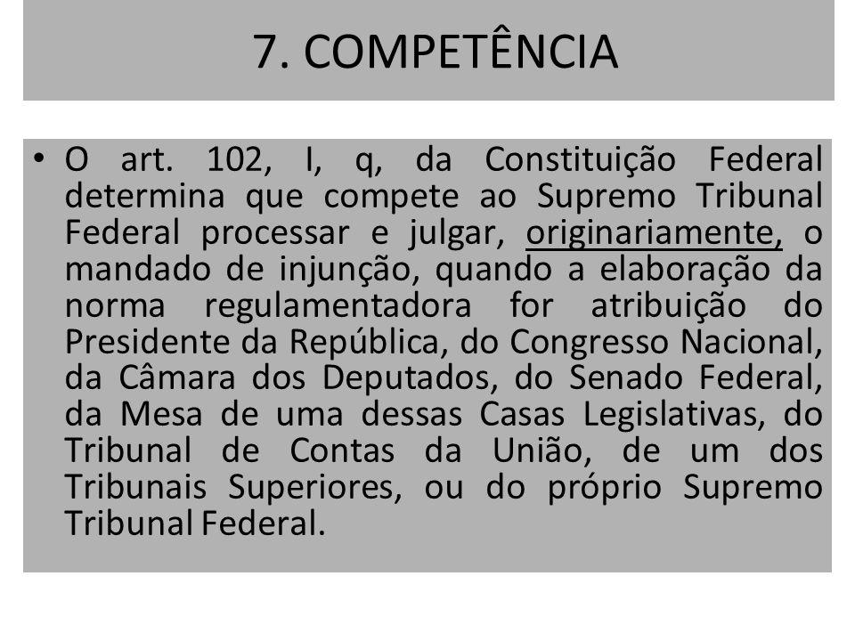 7. COMPETÊNCIA O art. 102, I, q, da Constituição Federal determina que compete ao Supremo Tribunal Federal processar e julgar, originariamente, o mand