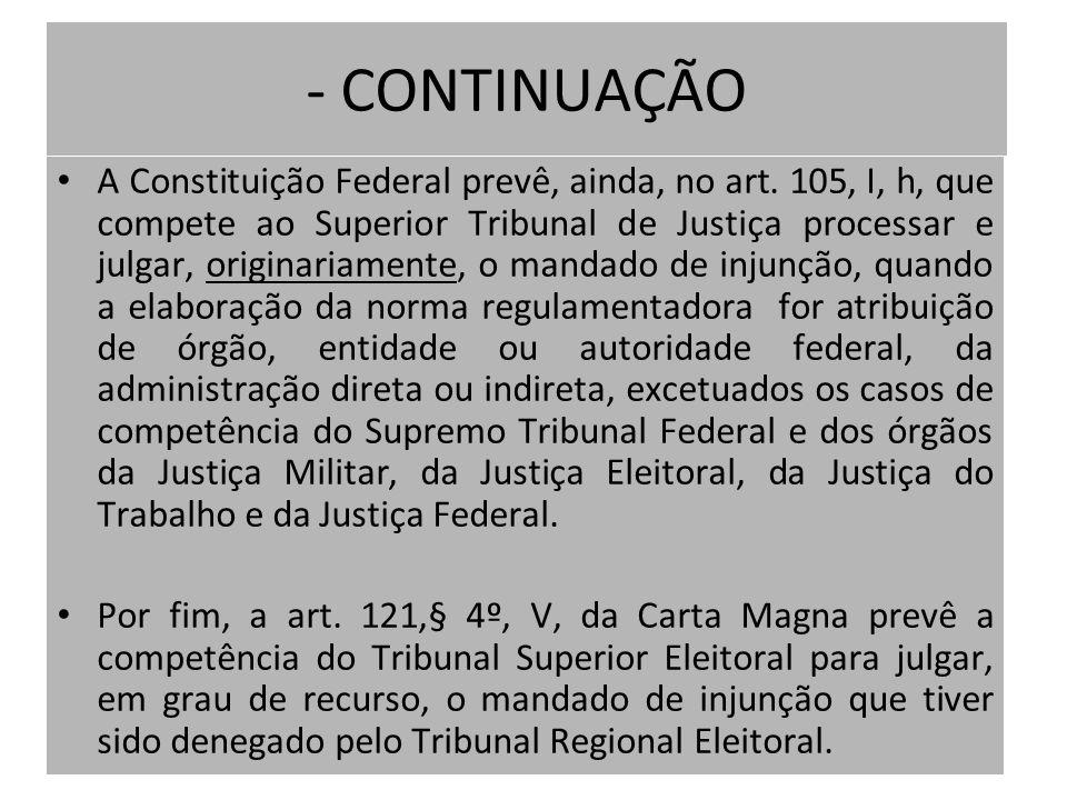- CONTINUAÇÃO A Constituição Federal prevê, ainda, no art. 105, I, h, que compete ao Superior Tribunal de Justiça processar e julgar, originariamente,