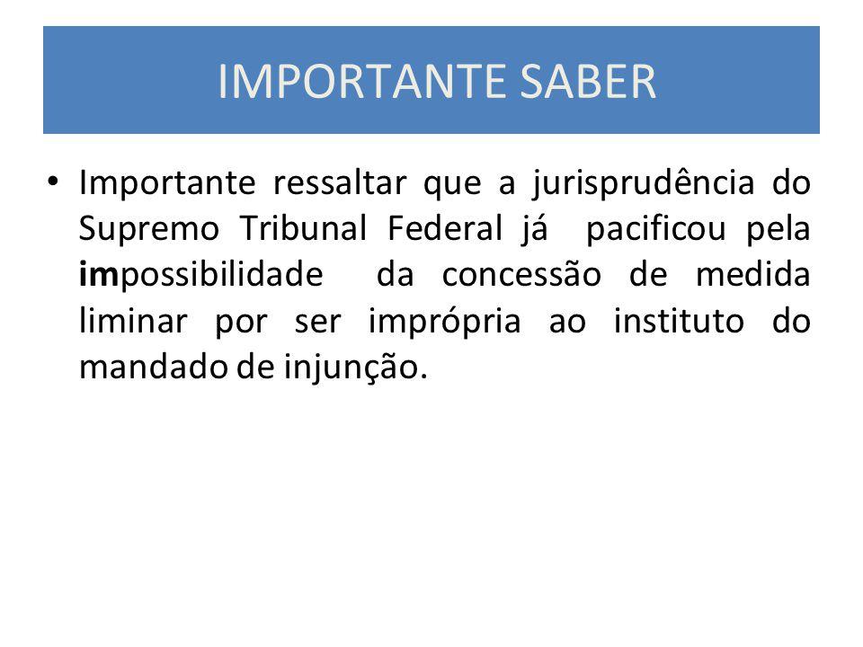 IMPORTANTE SABER Importante ressaltar que a jurisprudência do Supremo Tribunal Federal já pacificou pela impossibilidade da concessão de medida limina