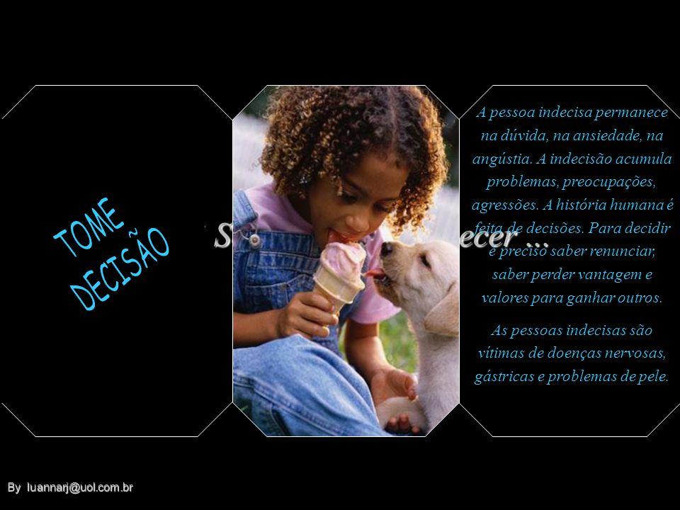 Formatado por luannarj@uol.com.brluannarj@uol.com.br By luannarj@uol.com.br By luannarj@uol.com.br Se não quiser adoecer... Emoções e sentimentos que