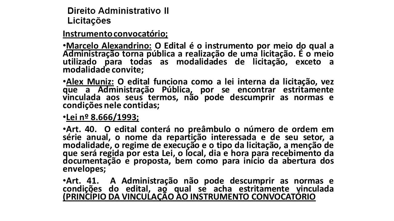 Direito Administrativo II Licitações Instrumento convocatório; Marcelo Alexandrino: O Edital é o instrumento por meio do qual a Administração torna pública a realização de uma licitação.