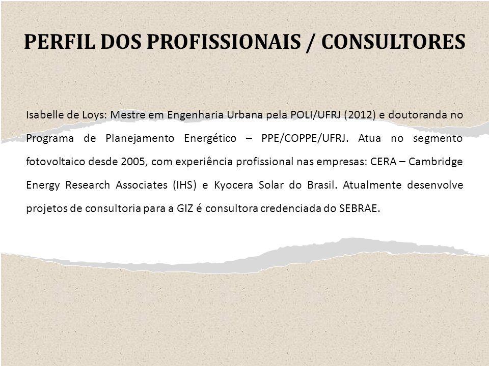 PERFIL DOS PROFISSIONAIS / CONSULTORES Isabelle de Loys: Mestre em Engenharia Urbana pela POLI/UFRJ (2012) e doutoranda no Programa de Planejamento Energético – PPE/COPPE/UFRJ.