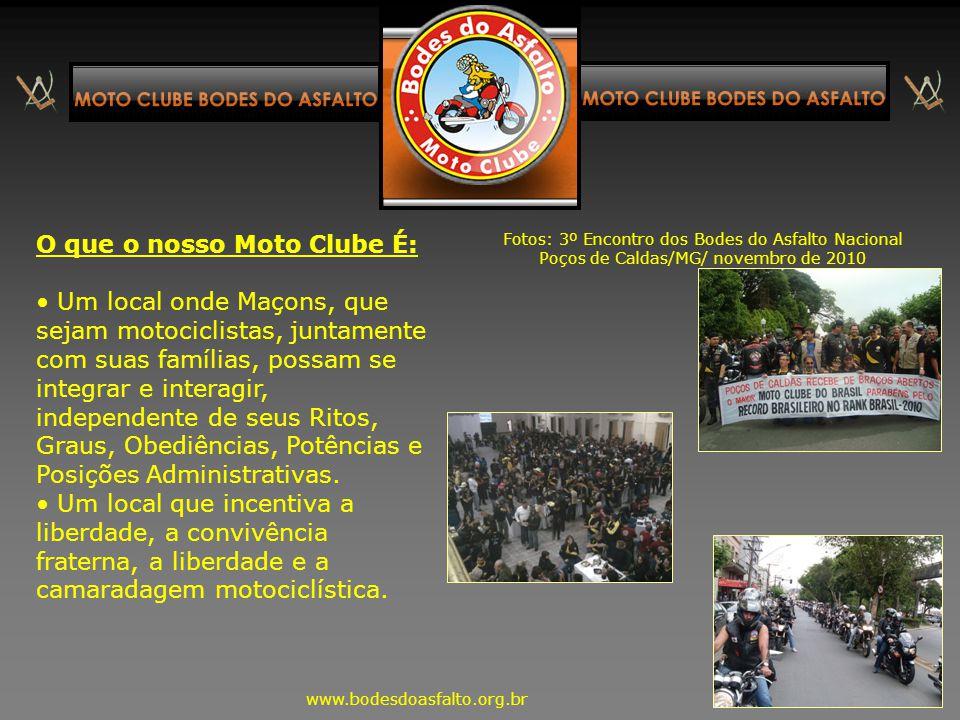 O que o nosso Moto Clube NÃO é: Extensão de Loja, não tendo a estrutura hierárquica ou o rigor de uma Loja Maçônica; Ponto de discussão para assuntos
