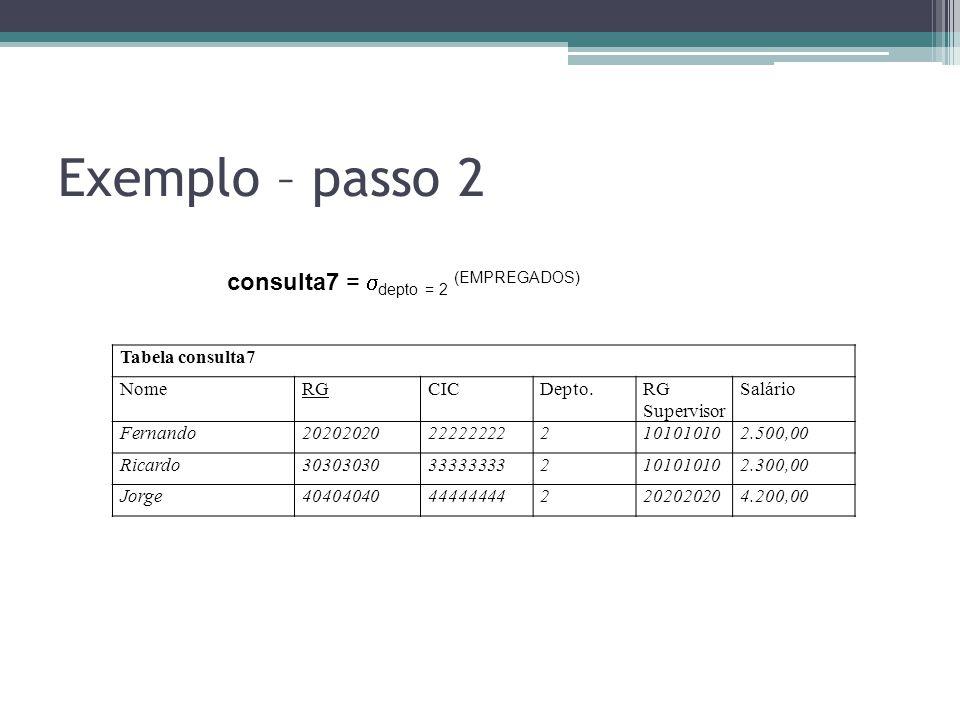 Exemplo – passo 2 Tabela consulta7 NomeRGCICDepto.RG Supervisor Salário Fernando20202020222222222101010102.500,00 Ricardo30303030333333332101010102.30