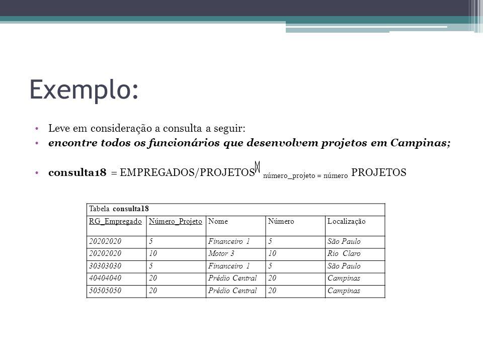 Exemplo: Leve em consideração a consulta a seguir: encontre todos os funcionários que desenvolvem projetos em Campinas; consulta18 = EMPREGADOS/PROJET
