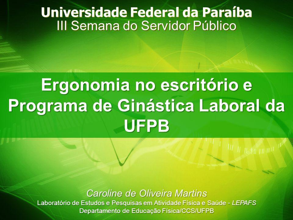 Universidade Federal da Paraíba III Semana do Servidor Público Ergonomia no escritório e Programa de Ginástica Laboral da UFPB Caroline de Oliveira Ma
