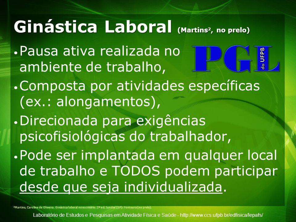 Laboratório de Estudos e Pesquisas em Atividade Física e Saúde - http://www.ccs.ufpb.br/edfisica/lepafs/ Ginástica Laboral (Martins 2, no prelo) Pausa