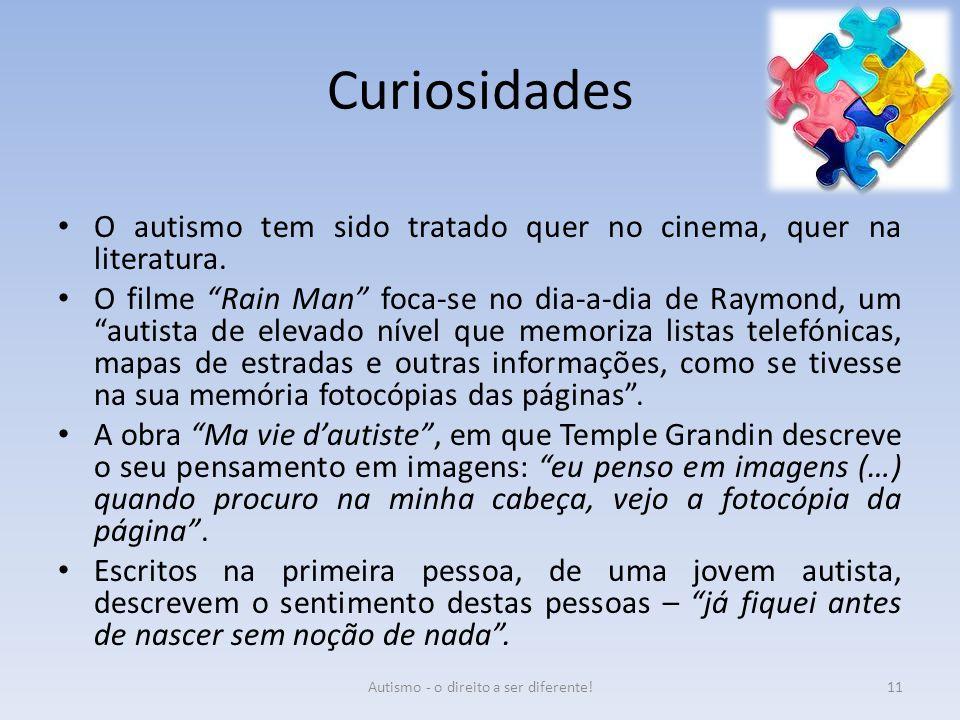"""Curiosidades O autismo tem sido tratado quer no cinema, quer na literatura. O filme """"Rain Man"""" foca-se no dia-a-dia de Raymond, um """"autista de elevado"""