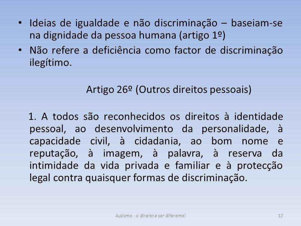 Ideias de igualdade e não discriminação – baseiam-se na dignidade da pessoa humana (artigo 1º) Não refere a deficiência como factor de discriminação i