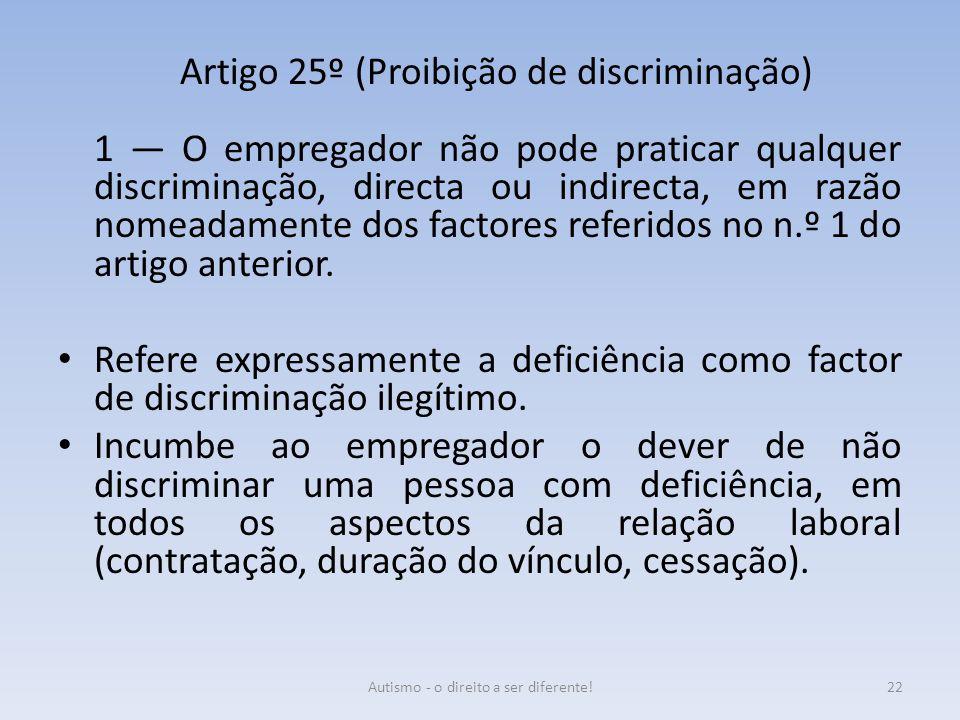 Artigo 25º (Proibição de discriminação) 1 — O empregador não pode praticar qualquer discriminação, directa ou indirecta, em razão nomeadamente dos fac