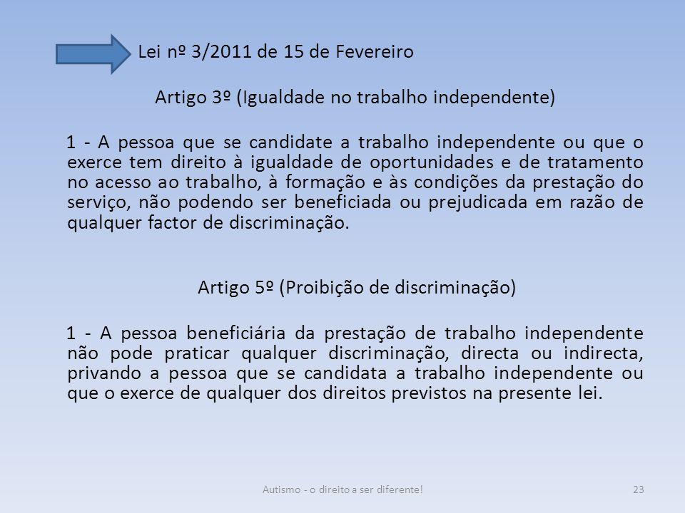 Lei nº 3/2011 de 15 de Fevereiro Artigo 3º (Igualdade no trabalho independente) 1 - A pessoa que se candidate a trabalho independente ou que o exerce