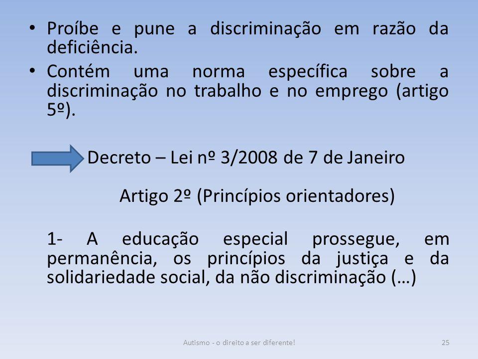 Proíbe e pune a discriminação em razão da deficiência. Contém uma norma específica sobre a discriminação no trabalho e no emprego (artigo 5º). Decreto