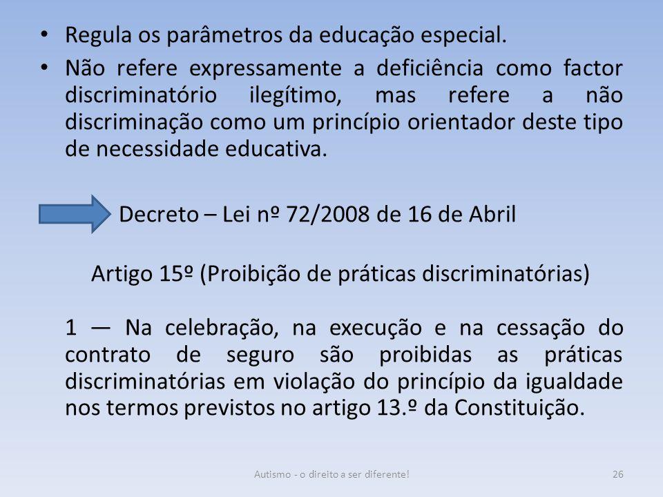 Regula os parâmetros da educação especial. Não refere expressamente a deficiência como factor discriminatório ilegítimo, mas refere a não discriminaçã