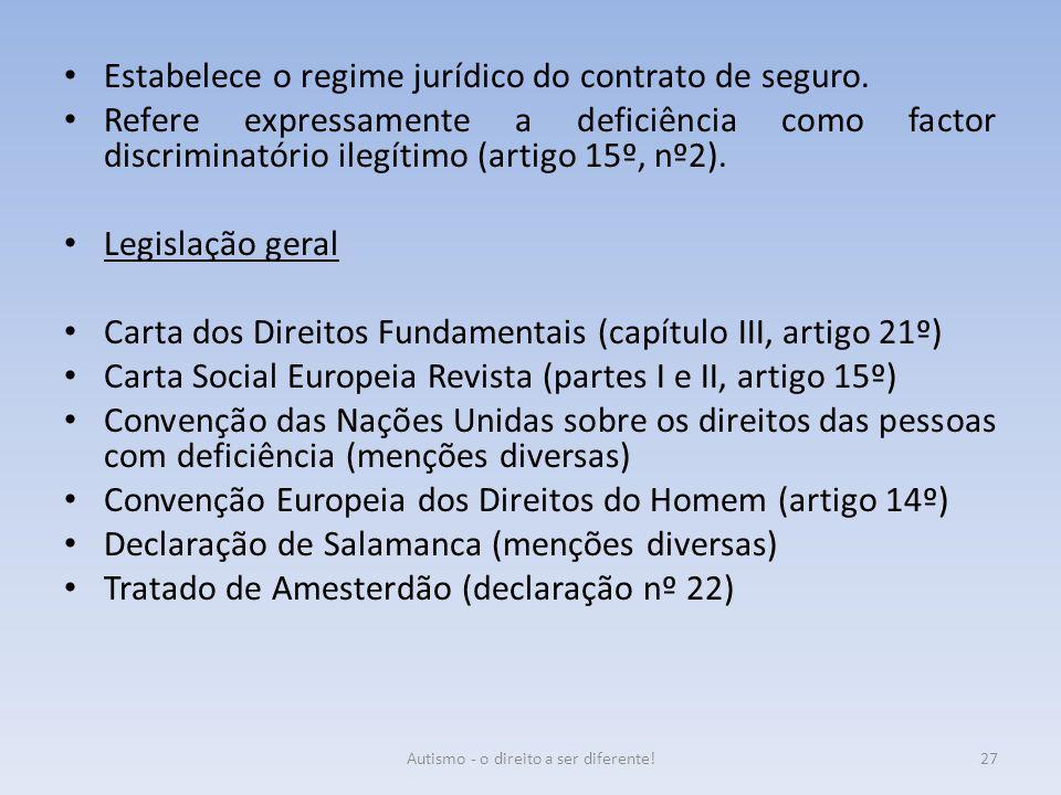 Estabelece o regime jurídico do contrato de seguro. Refere expressamente a deficiência como factor discriminatório ilegítimo (artigo 15º, nº2). Legisl