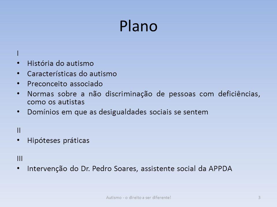 Plano I História do autismo Características do autismo Preconceito associado Normas sobre a não discriminação de pessoas com deficiências, como os aut