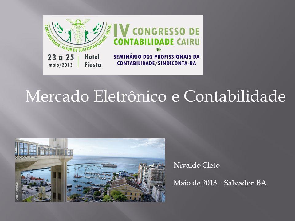 Mercado Eletrônico e Contabilidade Nivaldo Cleto Maio de 2013 – Salvador-BA
